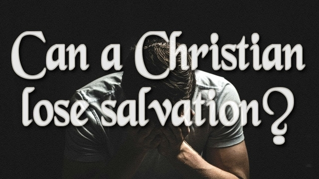 Can a Christian Lose His Salvation?
